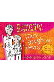 Secret Keeper Girl Mom-Daughter Devos: with Coloring Experience 9780802417367