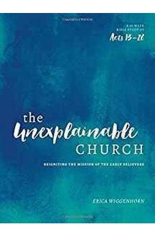 The Unexplainable Church: Reigniting the Mission of the Early Believers (A Study of Acts 13-28) 9780802417428