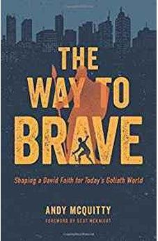 The Way to Brave: Shaping a David Faith for Today's Goliath World 9780802418074