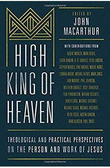 High King of Heaven: Theological and Practical Perspectives on the Person and Work of Jesus 9780802418098