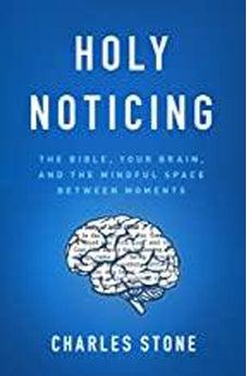 Holy Noticing: The Bible, Your Brain, and the Mindful Space Between Moments 9780802418579
