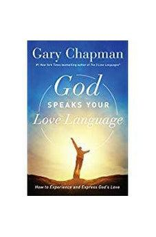 God Speaks Your Love Language: How to Experience and Express God's Love 9780802418593