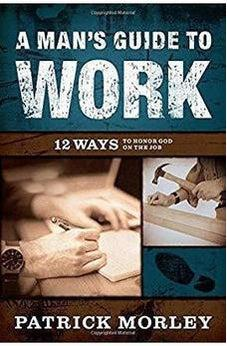 A Man's Guide to Work: 12 Ways to Honor God on the Job 9780802418647