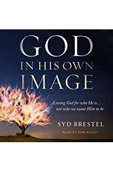 God In His Own Image: Loving God For Who He Is... Not Who We Want Him To Be 9780802419033