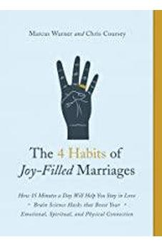 The 4 Habits of Joy-Filled Marriages: How 15 Minutes a Day Will Help You Stay in Love 9780802419071