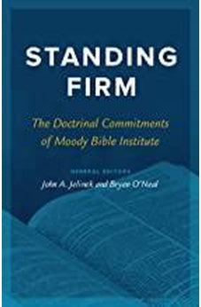 Standing Firm: The Doctrinal Commitments of Moody Bible Institute 9780802419101