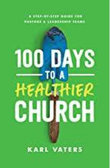 100 Days to a Healthier Church: A Step-By-Step Guide for Pastors and Leadership Teams 9780802419156