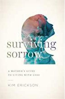 Surviving Sorrow: A Mother's Guide to Living with Loss 9780802419170