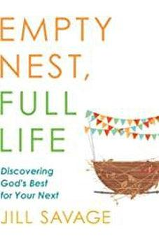 Empty Nest, Full Life: Discovering God'S Best For Your Next 9780802419286