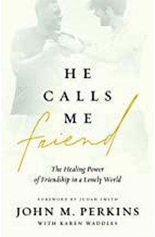 He Calls Me Friend: The Healing Power Of Friendship In A Lonely World 9780802419361