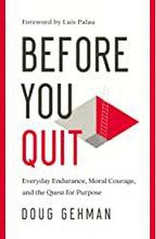 Before You Quit: Everyday Endurance, Moral Courage, and the Quest for Purpose 9780802419415