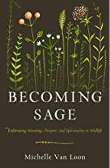 Becoming Sage: Cultivating Meaning, Purpose, and Spirituality in Midlife 9780802419446