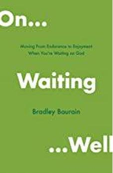 On Waiting Well: Moving from Endurance to Enjoyment When You're Waiting on God