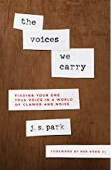 The Voices We Carry: Finding Your One True Voice in a World of Clamor and Noise 9780802419897