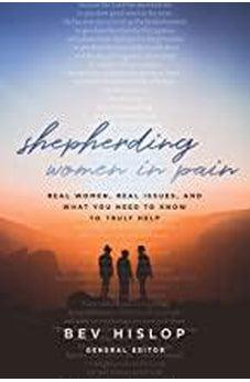 Shepherding Women in Pain: Real Women, Real Issues, and What You Need to Know to Truly Help 9780802419965