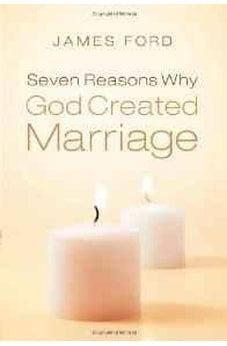 Seven Reasons Why God Created Marriage 9780802422620
