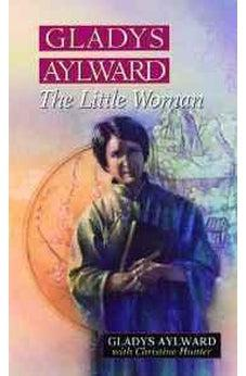 Gladys Aylward: The Little Woman 9780802429865