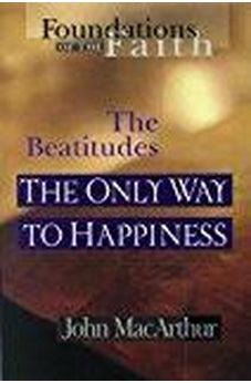 The Only Way To Happiness: The Beatitudes (Foundations of the Faith) 9780802430540