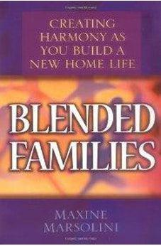 Blended Families: Creating Harmony as You Build a New Home Life 9780802430564