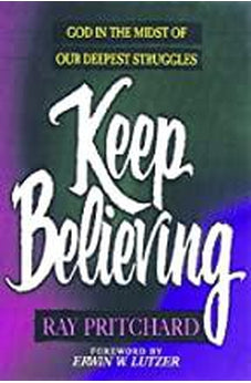 Keep Believing: God in the Midst of Our Deepest Struggles 9780802431998