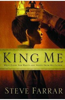 King Me: What Every Son Wants and Needs from His Father 9780802433190