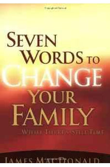 Seven Words to Change Your Family While There's Still Time 9780802434401