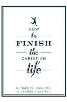How to Finish the Christian Life: Following Jesus in the Second Half (How to the Christian Life) 9780802435880
