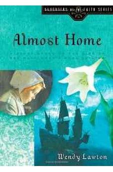 Almost Home: A Story Based on the Life of the Mayflower's Mary Chilton 9780802436375