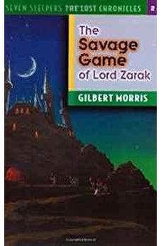 The Savage Game of Lord Zarak (Seven Sleepers: The Lost Chronicles #2) 9780802436689