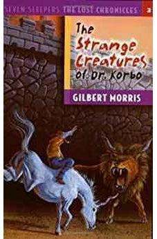 The Strange Creatures of Dr. Korbo (Seven Sleepers: The Lost Chronicles #3) 9780802436696