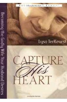 Capture His Heart: Becoming the Godly Wife Your Husband Desires 9780802440402