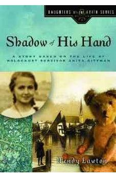 Shadow of His Hand: A Story Based on the Life of Holocaust Survivor Anita Dittman 9780802440747
