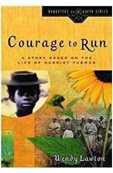 Courage to Run: A Story Based on the Life of Harriet Tubman (Daughters of the Faith Series) 9780802440983