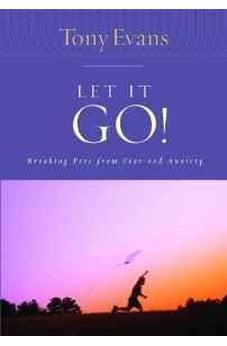 Let it Go!: Breaking Free From Fear and Anxiety (Tony Evans Speaks Out Booklet Series) 9780802443786