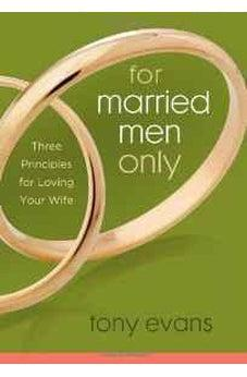 For Married Men Only: Three Principles for Loving Your Wife 9780802443823