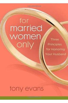 For Married Women Only: Three Principles for Honoring Your Husband 9780802443830