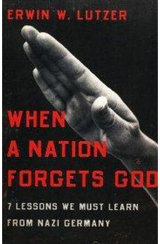 When a Nation Forgets God: 7 Lessons We Must Learn from Nazi Germany 9780802446565