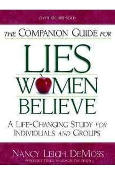 The Companion Guide For Lies Women Believe: A Life-Changing Study for Individuals and Groups 9780802446930