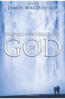Gripped by the Greatness of God 9780802447791