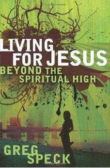 Living for Jesus Beyond the Spiritual High 9780802447920