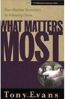 What Matters Most: Four Absolute Necessities in Following Christ (Understanding God Series) 9780802448538