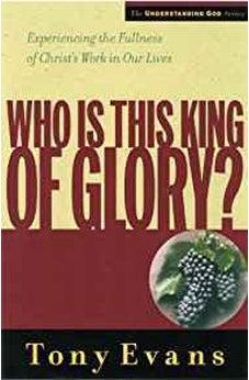 Who Is This King of Glory?: Experiencing the Fullness of Christ's Work in Our Lives (Understanding God Series) 9780802448545