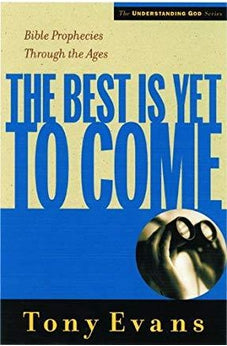 The Best is Yet to Come: Bible Prophecies Throughout the Ages (Understanding God Series) 9780802448569