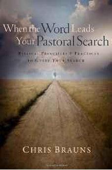 When the Word Leads Your Pastoral Search: Biblical Principles and Practices to Guide Your Search 9780802449849