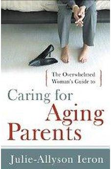 The Overwhelmed Woman's Guide to...Caring for Aging Parents 9780802452818