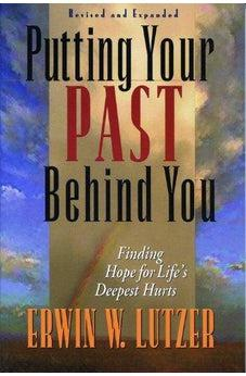 Putting Your Past Behind You: Finding Hope for Life's Deepest Hurts 9780802456441