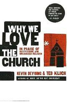 Why We Love the Church: In Praise of Institutions and Organized Religion 9780802458377