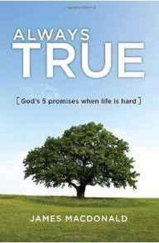 Always True: God's 5 Promises When Life Is Hard 9780802458698