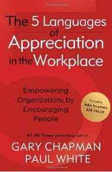 The 5 Languages of Appreciation in the Workplace: Empowering Organizations by Encouraging People 9780802461766