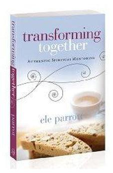 Transforming Together: Authentic Spiritual Mentoring 9780802466617